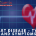 HEART DISEASE – Types and Symptoms